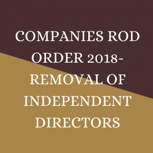 COMPANIES ROD ORDER 2018- REMOVAL OF INDEPENDENT DIRECTORS